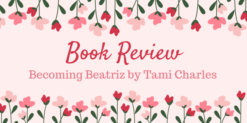 Book Review: Becoming Beatriz by Tami Charles
