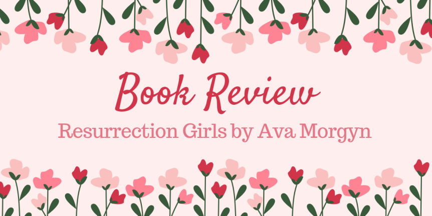 Book ARC Review: Resurrection Girls by Ava Morgyn