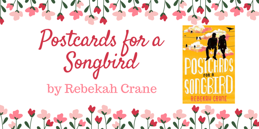 Book Review (ARC) : Postcards for a Songbird by Rebekah Crane