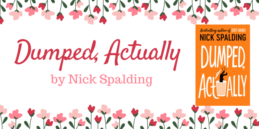 Book Review (ARC) : Dumped, Actually by Nick Spalding