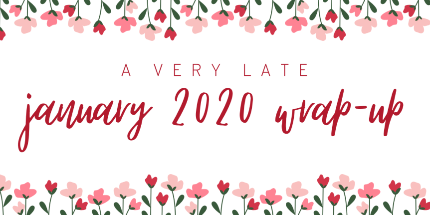 (a very late) January 2020 Wrap Up