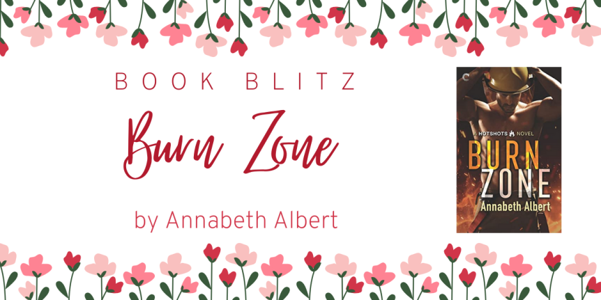 Release Day Blitz: Burn Zone (Hotshots #1) by Annabeth Albert – Exclusive Excerpt