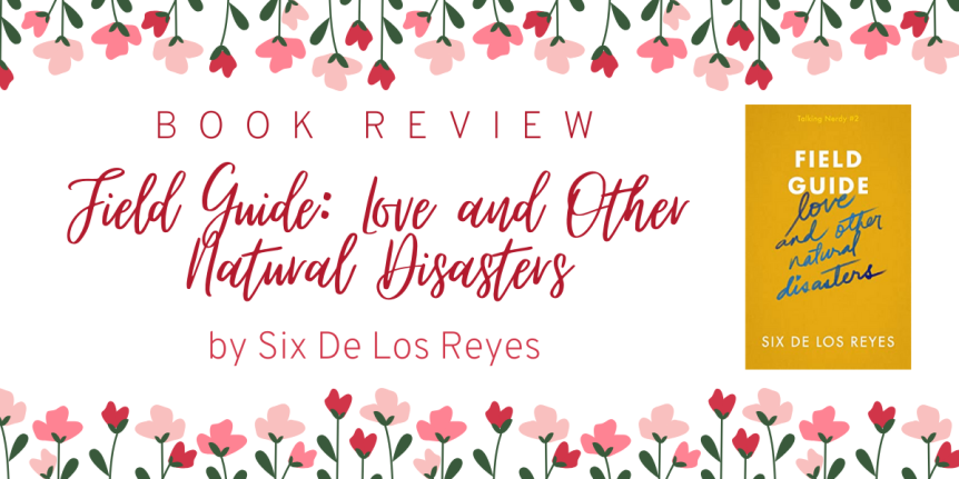 Book Review : Field Guide: Love & Other Natural Disasters by Six de los Reyes