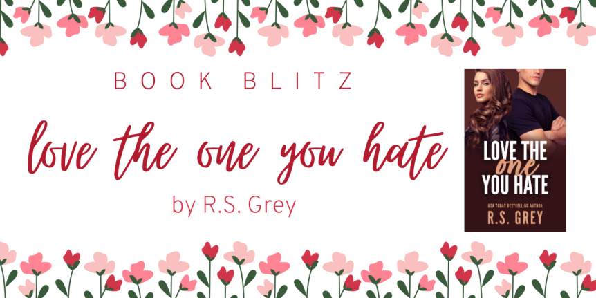 Release Day Blitz: Love The One You Hate by R.S. Grey