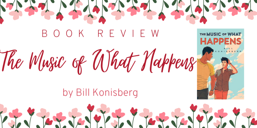 Book Review: The Music Of What Happens by Bill Konisberg