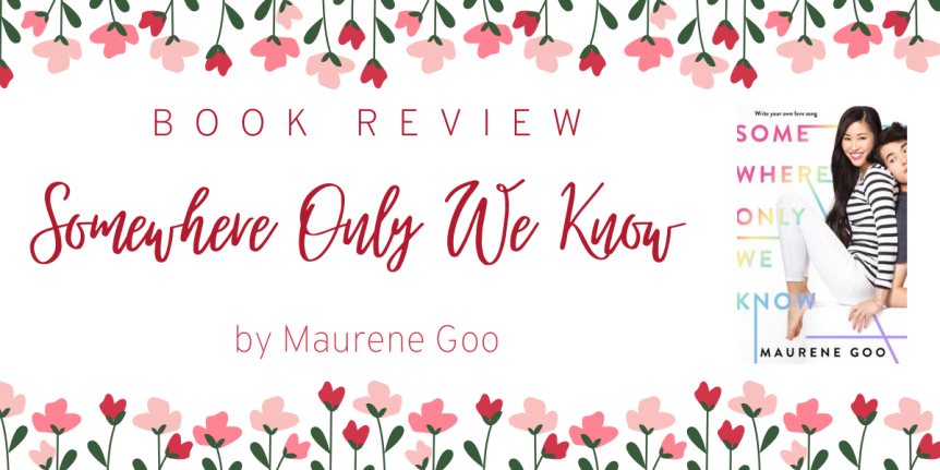 A K-Drama Condensed Into A Book // Book Review: Somewhere Only We Know by Maureen Goo