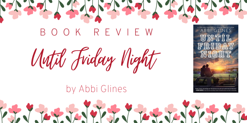 Young Love, Football, and Dealing with Pain // Book Review: Until Friday Night by Abbi Glines