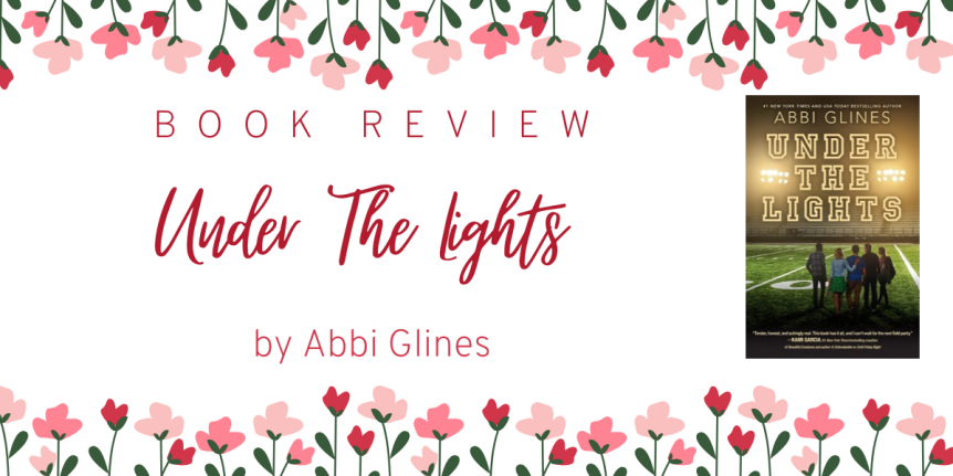 Childhood Friends, Love Triangles, and Lots of Drama // Book Review: Under The Lights by Abbi Glines