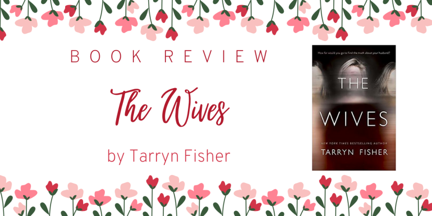 Dark, Daring, and Disturbing // Book Review: The Wives by Tarryn Fisher