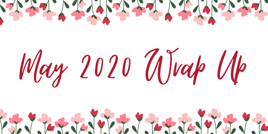 May 2020 Wrap Up (Books, Netflix, & Music)