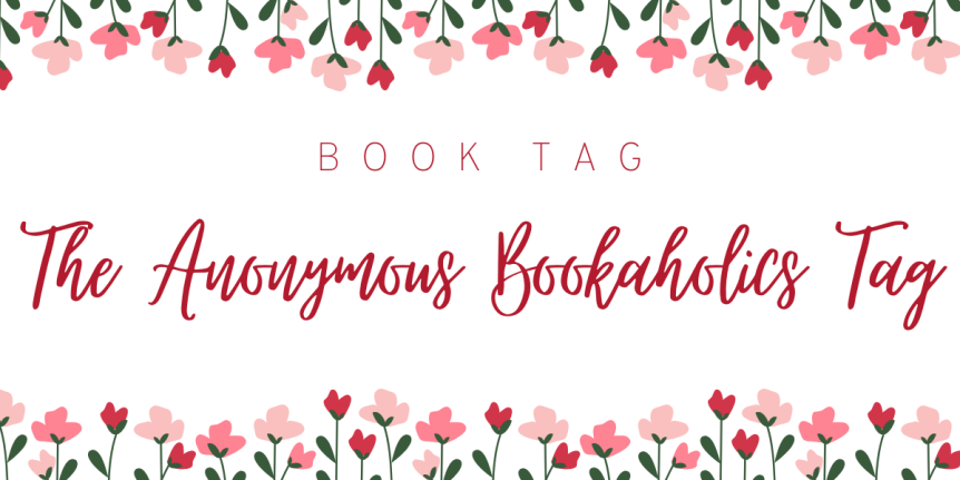 The Anonymous Bookaholics Tag