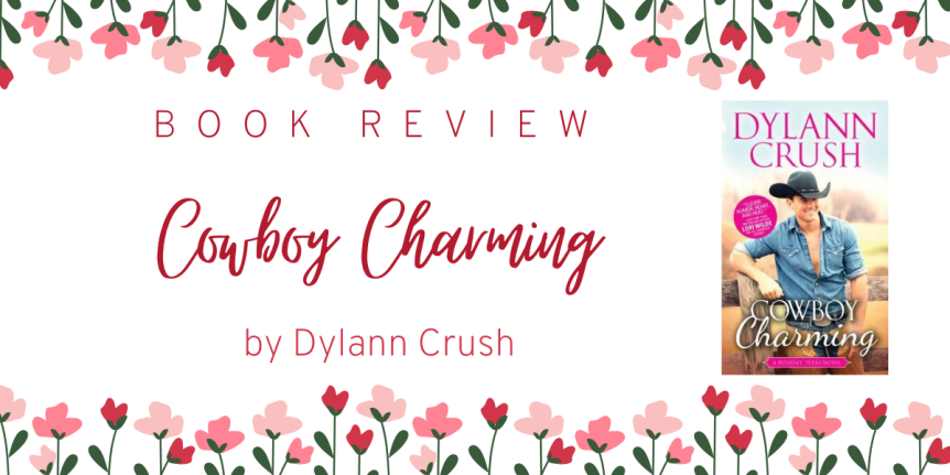 When Good Girl Meets Bad (Cow)boy  // Book Review: Cowboy Charming by Dylann Crush