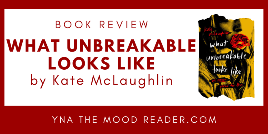 Blog Tour: What Unbreakable Looks Like by Kate McLaughlin // BookReview
