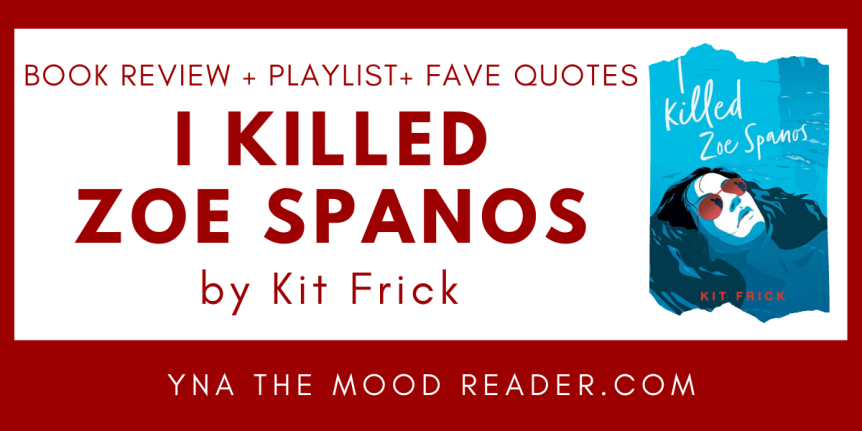 Blog Tour: I Killed Zoe Spanos by Kit Frick // Review + Favorite Quotes +Playlist