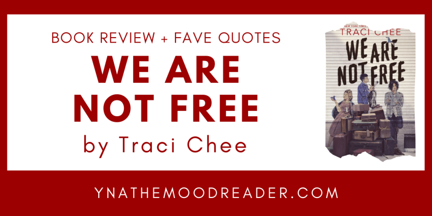 Blog Tour: We Are Not Free by Traci Chee// Book Review + FavoriteQuotes