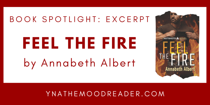 Blog Tour: Feel The Fire by Annabeth Albert // Excerpt