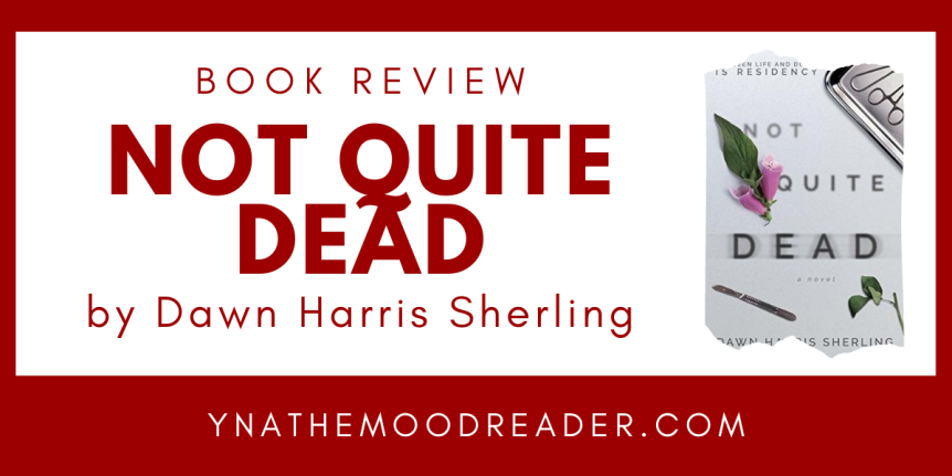 Medicine, Mystery, and Mayhem: Not Quite Dead by Dawn Harris Sherling // Book Review