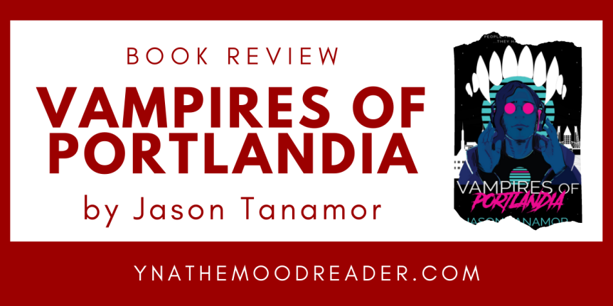 Filipino Culture, Family, and Fantasy: Vampires of Portlandia by Jason Tanamor // Book Review