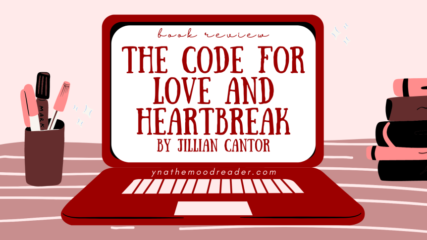 Coding, Contests, and Clueless Crushes | The Code for Love and Heartbreak by Jillian Cantor [ spoiler-free book review ]
