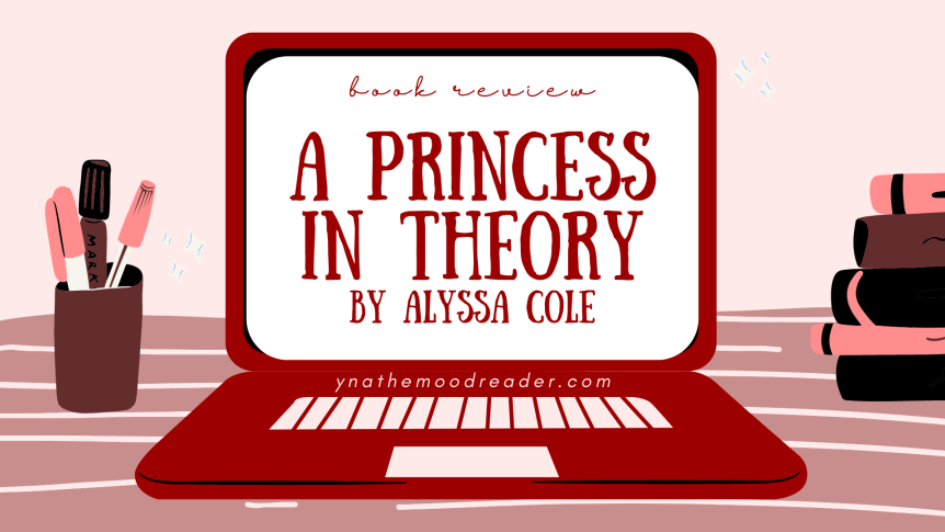 Lost Royals, Love, and Laughs | A Princess In Theory by Alyssa Cole [ spoiler-free book review ]