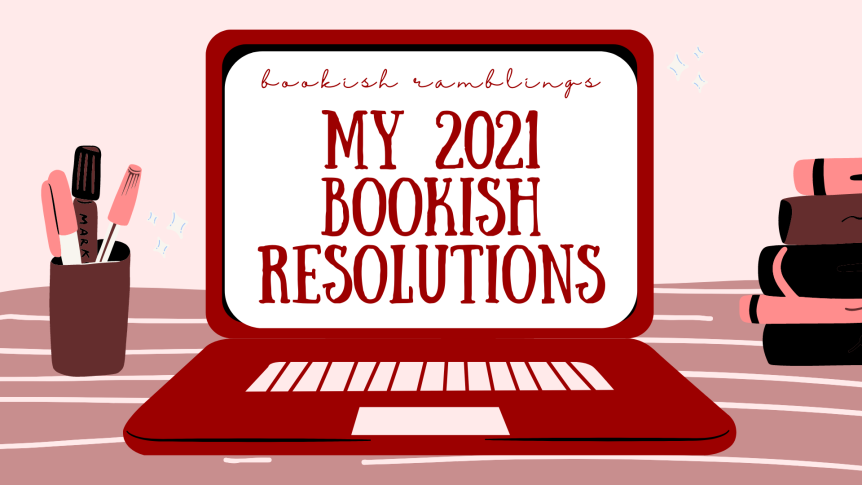 My 2021 Bookish Resolutions (11 days late but well~)