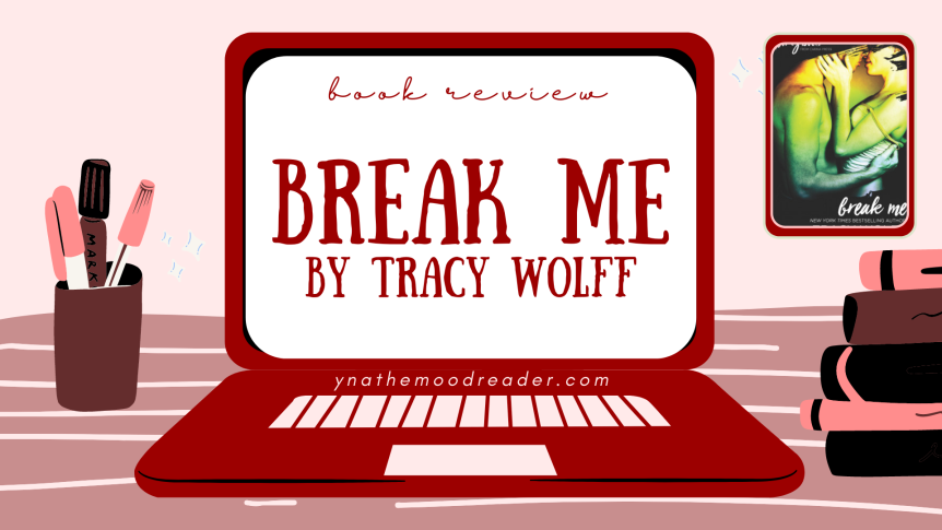 Short, Sweet, and Sexy | Break Me by Tracy Wolff [ spoiler-free book review ]