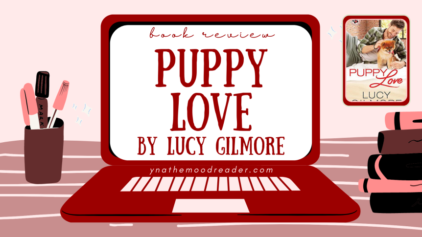 Cute! Service! Puppies! (and a romance!) | Puppy Love by Lucy Gilmore [ spoiler-free book review ]
