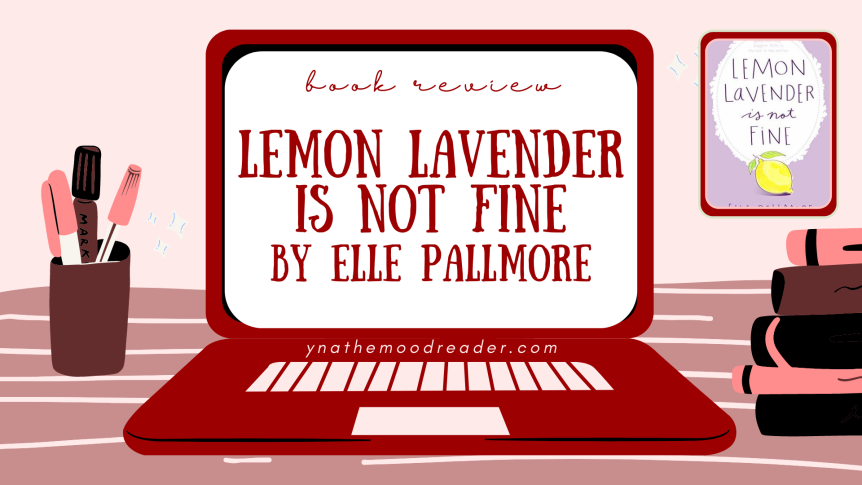 Surprised with A Beautiful Gem | Lemon Lavender Is Not Fine by Elle Pallmore [ spoiler-free book review ]