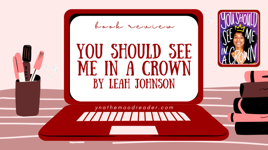 Ultimate Feel-Good Fun | You Should See Me In A Crown by Leah Johnson [ spoiler-free book review ]