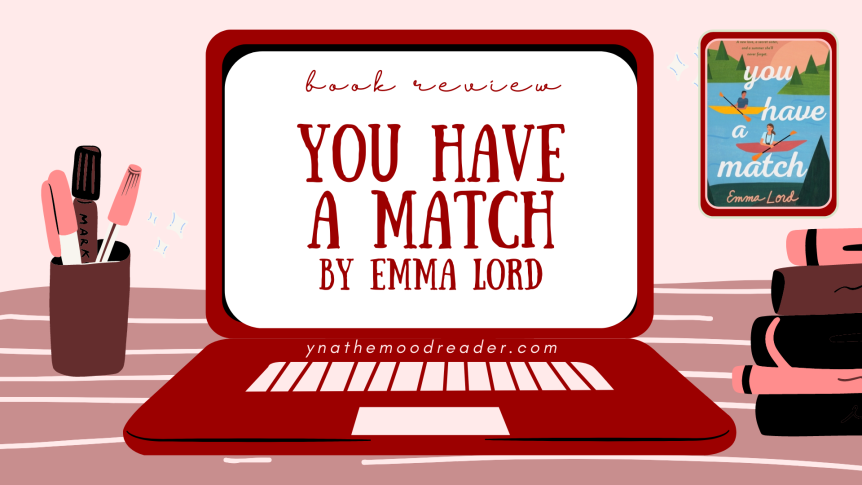 Surprises, Summer Camp, and Sweet Love | You Have A Match by Emma Lord [ book review ]
