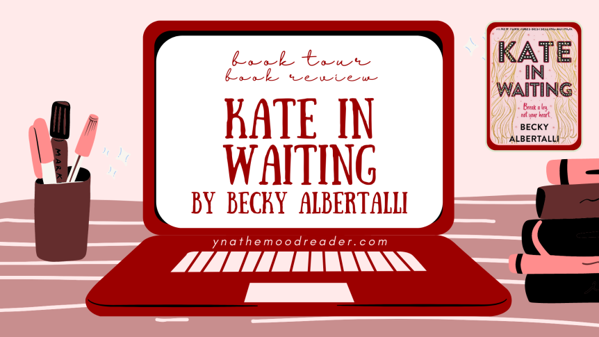 Kate In Waiting by  Becky Albertalli [ blog tour | book review ]