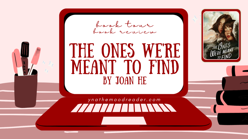 The Ones We're Meant to Find by Joan He [ blog tour | book review ]
